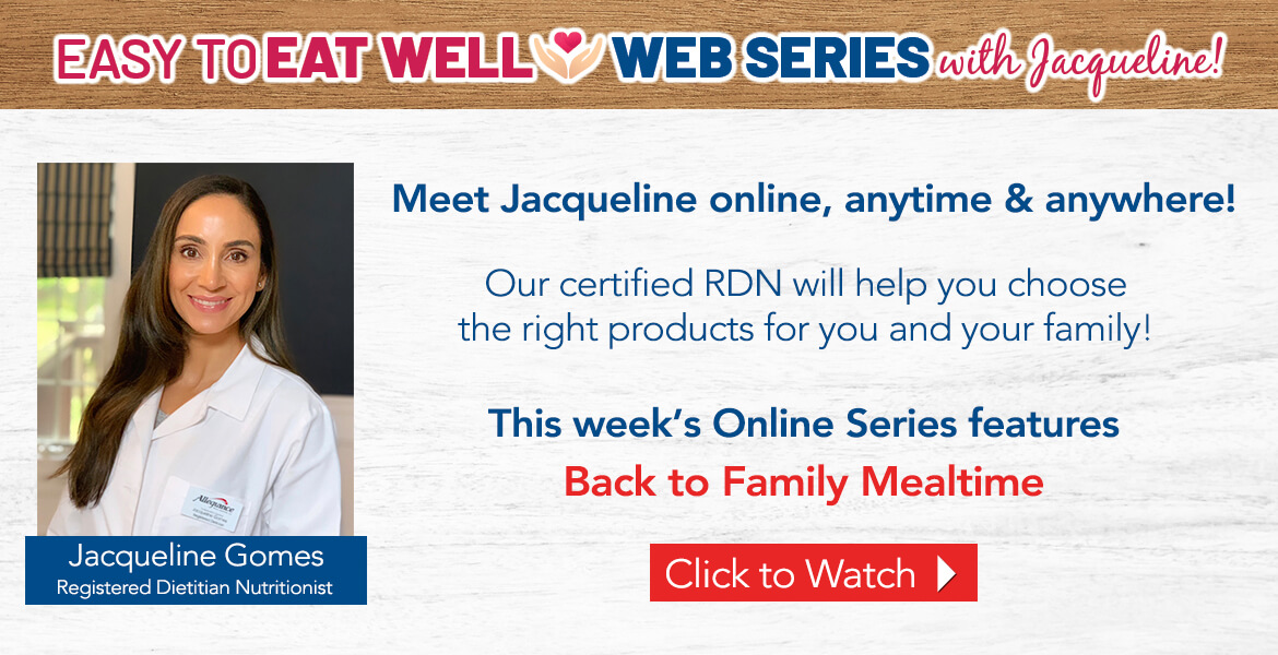 """Registered Dietitian Jacqueline Gomes. Text on the image reads easy to eat well web series with Jacqueline! Our certified RDN will help you choose the right products for you and your family. This week's online series is titled """"Back to Family Mealtime"""". Click to watch video."""