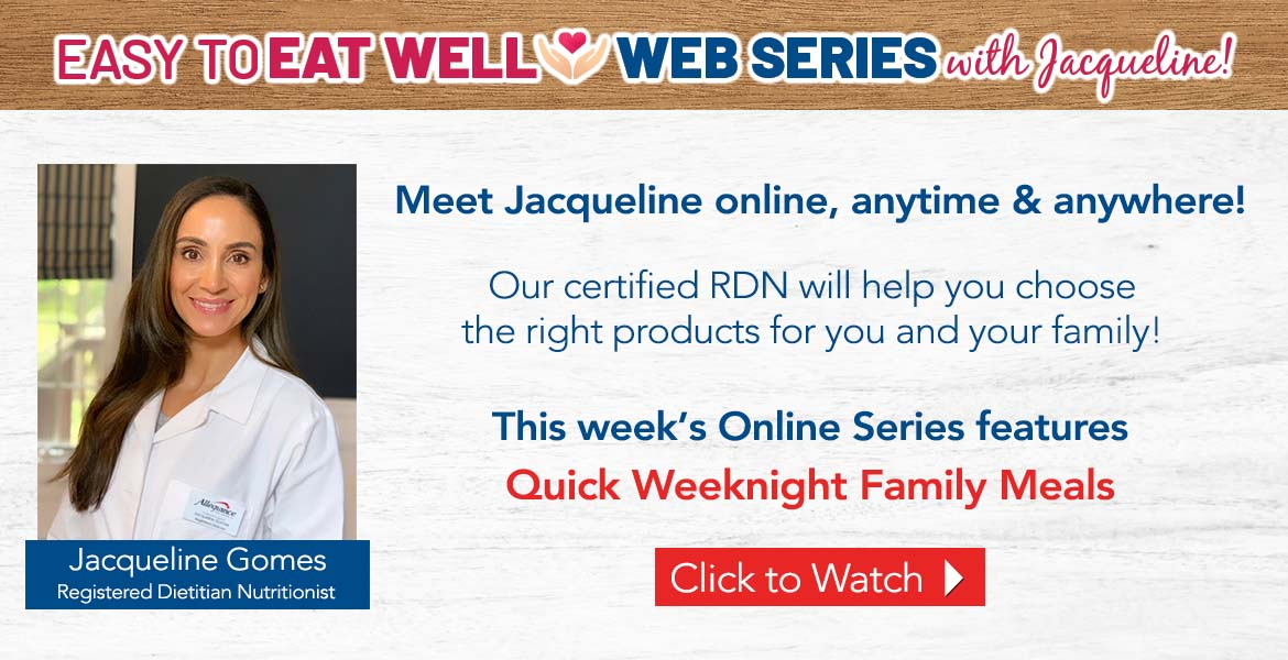 """Registered Dietitian Jacqueline Gomes. Text on the image reads easy to eat well web series with Jacqueline! Our certified RDN will help you choose the right products for you and your family. This week's online series is titled """"Quick Weeknight Family Meals"""". Click to watch video."""
