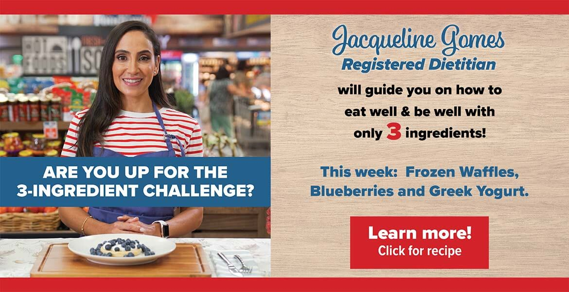 Registered Dietitian Jacqueline Gomes. Text on the image reads, Are you up for the 3 - ingredient challenge? Jacqueline will guide you on how to eat well and be well with only 3 ingredients! This week features: frozen waffles, blueberries and Greek yogurt. Click to learn more.