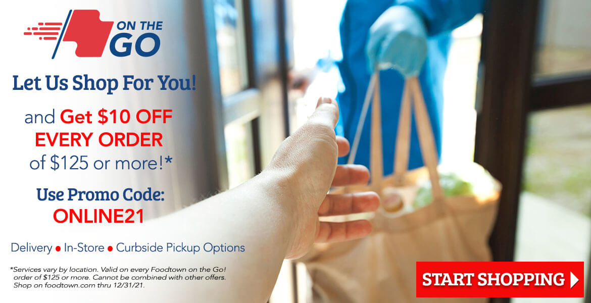 a grocery store worker handing groceries to a customer for delivery. Text on the image reads, let us shop for you and get $10 off every order of $125 or more. Use promo code online21. Delivery, in store or curbside pickup options available. Services vary by location. Valid on every Foodtown on the go order of $125 or more. Cannot be combined with other offers. Shop on foodtown.com thru 12/31/21. Start shopping.